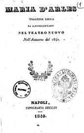 Maria d'Arles tragedia lirica da rappresentarsi nel Teatro Nuovo nell'autunno del 1840 [poesia del sig. L. Tarantini