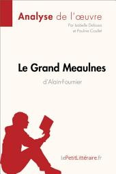 Le Grand Meaulnes d'Alain-Fournier (Analyse de l'oeuvre): Comprendre la littérature avec lePetitLittéraire.fr