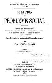 Oeuvres complètes de P.-J. Proudhon: Solution de probleme social. Organisation du crédit et de la circulation. Banque d'échange. Banque du peuple