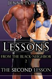 Lessons from the Black Neighbor 2: The Second Lesson (Interracial Erotica): The Second Lesson