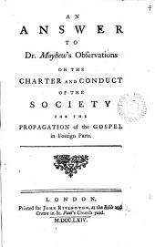 An Answer to Dr. Mayhew's Observations on the Charter and Conduct of the Society for the Propagation of the Gospel in Foreign Parts: Volume 4