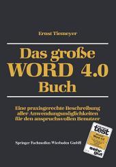 Das große WORD 4.0 Buch: Eine praxisgerechte Beschreibung aller Anwendungsmöglichkeiten für den anspruchsvollen Benutzer