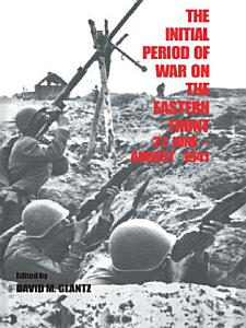 The Initial Period of War on the Eastern Front  22 June   August 1941 Book