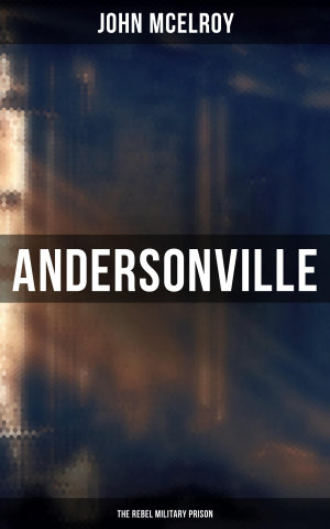 Andersonville  The Rebel Military Prison