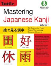 Mastering Japanese Kanji: (JLPT Level N5) The Innovative Visual Method for Learning Japanese Characters, Volume 1