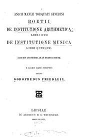 Anicii Manlii Torquati Severini Boetii De institutione arithmetica libri duo: De institutione musica libri quinque ; accedit Geometria quae fertur Boetii