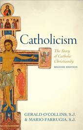 Catholicism: The Story of Catholic Christianity: Edition 2