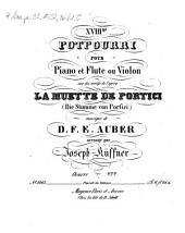 XVIIIme potpourri pour piano et flûte ou violon sur des motifs de l'opéra La muette de Portici (Die Stumme von Portici), musique de D. F. E. Auber: oeuvre 222