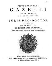 Victor Aloysius Gazelli Taurinensis e Padi Præfectura ut juris pro-doctor crearetur publice disputabat in Taurinensi Academia anno 1811. die 29. julii hora 6. pomeridiana: Issue 4