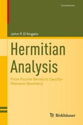 Hermitian Analysis: From Fourier Series to Cauchy-Riemann Geometry