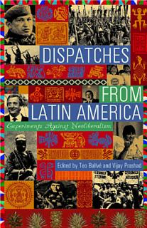 Dispatches From Latin America  Experimenting Against Neoliberalism Book