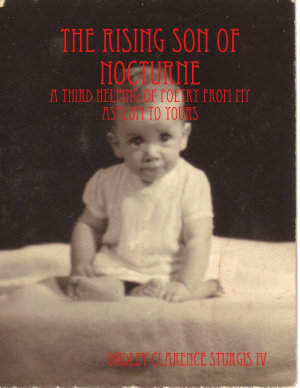 The Rising Son of Nocturne  A Third Helping of Poetry from My Asylum to Yours PDF