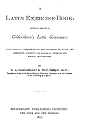 A Latin Exercise-book: Especially Adapted to Gildersleeve's Latin Grammar; with Parallel References to the Grammars of Allen and Greenough; Andrews and Stoddard; Bullions and Morris; and Harkness