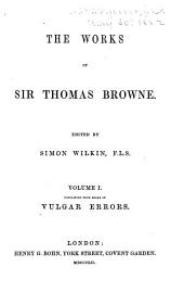 The Works of Sir Thomas Browne: Volume 1