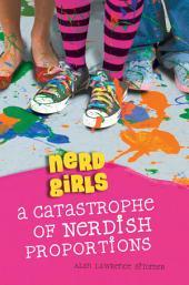 Nerd Girls: A Catastrophe of Nerdish Proportions: A Catastrophe of Nerdish Proportions