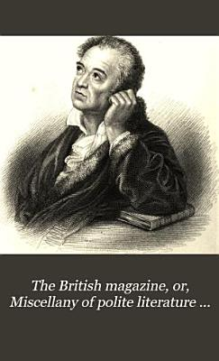 The British Magazine  Or  Miscellany of Polite Literature Comprehending an Analysis of Modern Publications PDF