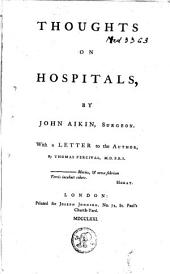 Thoughts on Hospitals: With a Letter to the Author, by Thomas Percival, M. D. F. R. S.