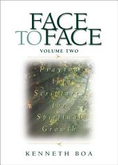 Face to Face: Praying the Scriptures for Spiritual Growth: Praying the Scriptures for Spiritual Growth