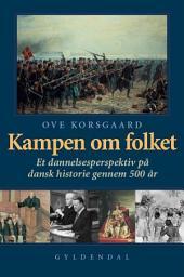 Kampen om folket: Et dannelsesperspektiv på dansk historie gennem 500 år