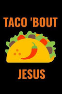 Taco 'bout Jesus: A 6 X 9 Inch Matte Softcover Paperback Notebook Journal with 120 Blank Lined Pages