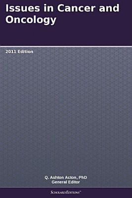 Issues in Cancer and Oncology  2011 Edition PDF
