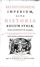 Seleucidarum Imperium, sive Historia Regum Syriæ, ad fidem Numismatum accommodata ... Editio secunda ... emendatior