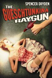 The Gueschtunkina Ray Gun