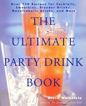 The Ultimate Party Drink Book: Over 750 Recipes for Cocktails, Smoothies, Blender Drinks, Non-Alcoholic Drinks, and More