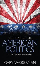 The Basics of American Politics: Edition 15