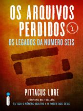 Os Arquivos Perdidos 1: Os legados da Número Seis (Os Ledados de Lorien)