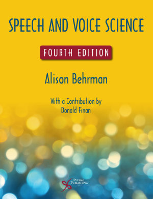 Speech and Voice Science  Fourth Edition
