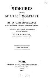 Mémoires (inédits) de l'Abbé Morellet: suivis de sa correspondance avec M. le Comte R***, Ministre des finances a Naples [i.e. Pierre-Louis Roederer]. Précédés d'un éloge historique de l'abbé Morellet, Volume2