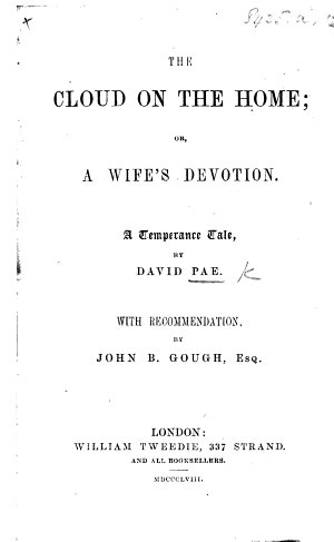 The Cloud on the Home  Or  a Wife s Devotion  A Temperance Tale     With Recommendation by J  B  Gough