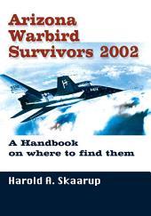 Arizona Warbird Survivors 2002: A Handbook on where to find them