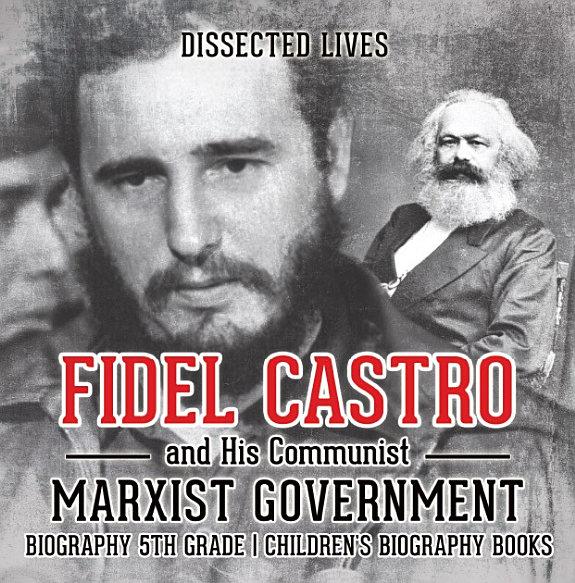 Fidel Castro and His Communist Marxist Government - Biography 5th Grade   Children's Biography Books