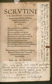 Scrvtinivm Divinae Scriptvrae, pro conciliatione dissidentium dogmatum circa subscriptas materias: De gratia & libero arbitrio, De fide et operibus De peccato in bono opere ...