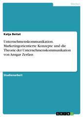 Unternehmenskommunikation. Marketingorientierte Konzepte und die Theorie der Unternehmenskommunikation von Ansgar Zerfass