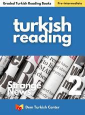 Turkish Reading Books: Strange News 2: Turkish Easy Reading Books For Intermediate Leaners