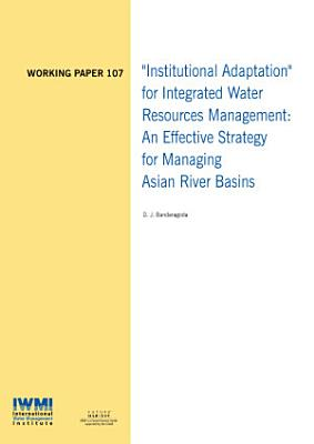 Institutional adaptation for integrated water resources management  An effective strategy for managing Asian River Basins PDF