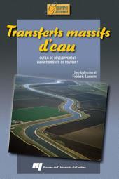 Transferts Massifs D'Eau: Outils de Développement Ou Instruments de Pouvoir ?