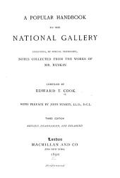 A Popular Handbook to the National Gallery: Including by Special Permission Notes Collected from the Works of Mr. Ruskin