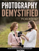 Photography Demystified   For Kids  PDF