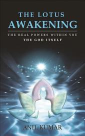 The Lotus Awakening: The Real Powers within you - The GOD itself