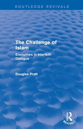 Routledge Revivals: The Challenge of Islam (2005): Encounters in Interfaith Dialogue