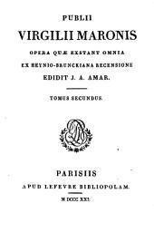 Publii Virgilii Maronis Opera Quae Exstant omnia ex Heynio-Brunckiana recensione edidit J. A. Amar: Ser.1, 5-6