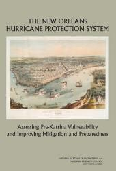 The New Orleans Hurricane Protection System: Assessing Pre-Katrina Vulnerability and Improving Mitigation and Preparedness