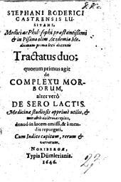 S. Roderici Castrensis ... tractatus duo; quorum primus agit de complexu morborum, alter vero de sero lactis ... a mendis repurgati