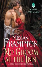 No Groom at the Inn: A Dukes Behaving Badly Novella