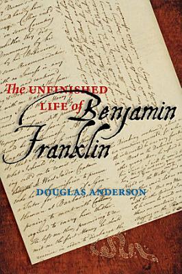 The Unfinished Life of Benjamin Franklin PDF