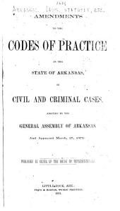 Amendments to the Codes of Practice in the State of Arkansas in Civil and Criminal Cases